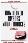 How Heaven Invades Your Finances by Jim Baker