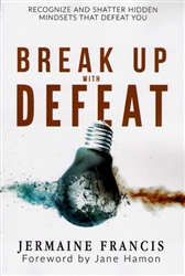 Break Up With Defeat by Jermaine Francis