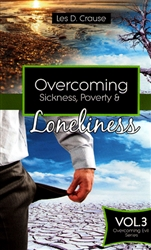 Overcoming Sickness, Poverty and Loneliness by Les Crause