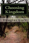 Choosing Kingdom by Douglas Carr