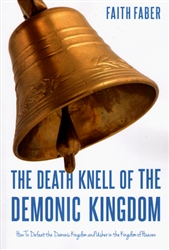 Death Knell of the Demonic Kingdom by Faith Faber