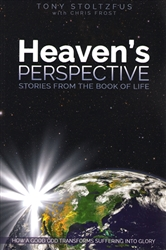 Heavens Perspective Stories from the Book of Life by Tony Stoltzfus