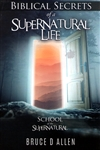 Biblical Secrets of a Supernatural Life by Bruce Allen