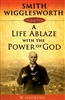 Smith Wigglesworth: A Life Ablaze With The Power of God by W Hacking