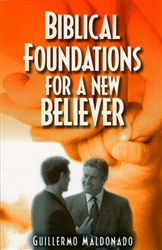Biblical Foundations for a New Believer by Guillermo Maldonado