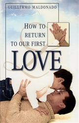 How to Return to Our First Love by Guillermo Maldonado