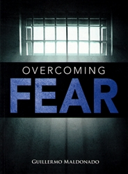 Overcoming Fear by Guillermo Maldonado