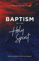 Baptism in the Holy Spirit by Guillermo Maldonado