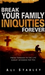 Break Your Family Iniquities Forever by Ali Stabley