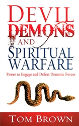 Devil, Demons, and Spiritual Warfare by Tom Brown