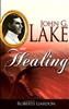 John G Lake on Healing Compiled by Roberts Lairdon