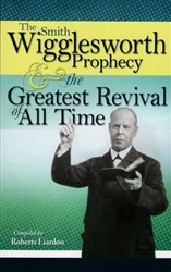 Smith Wigglesworth Prophecy and the Greatest Revival
