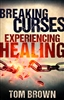 Breaking Curses Experiencing Healing by Tom Brown
