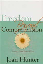 Freedom Beyond Comprehension by Joan Hunter