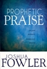 Prophetic Praise by Joshua Fowler