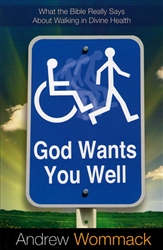 God Wants You Well: What the Bible Really Says About Walking in Divine Health by Andrew Wommack