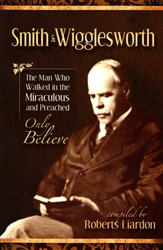 Smith Wigglesworth Compiled by Roberts Liardon