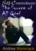 Self-Centeredness: The Source of All Grief by Andrew Wommack