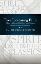 Ever Increasing Faith Revised Edition by Smith Wigglesworth