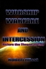 Worship, Warfare and Intercession Before the Throne of God by Robert Misst