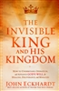 Invisible King and His Kingdom by John Eckhardt