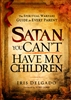 Satan You Cant Have My Children by Iris Delgado