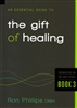 Essential Guide to the Gift of Healing by Ron Phillips