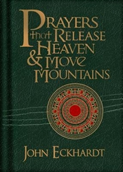 Prayers That Release Heaven and Move Mountains John Eckhardt
