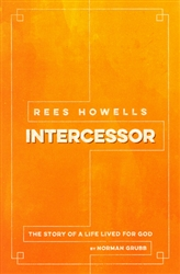 Rees Howells Intercessor by Norman Grubb