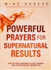 Powerful Prayers for Supernatural Results by Mike Shreve