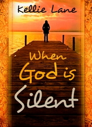 When God is Silent by Kellie Lane