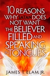 10 Reasons Why Satan Does Not Want the Believer Filled and Speaking in Tongues by James Elam Jr