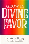 Grow in Divine Favor by Patricia King