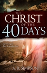 Christ of the 40 Days by A B Simpson