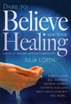Dare to Believe For Your Healing by Julia Loren