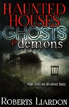 Haunted Houses, Ghosts, and Demons by Roberts Liardon