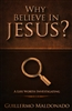 Why Believe In Jesus by Guillermo Maldonado