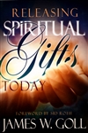 Releasing Spiritual Gifts Today by Jame Goll