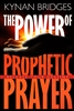 Power of Prophetic Prayer by Kynan Bridges