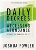 Daily Decrees for Accessing Abundance by Joshua Fowler