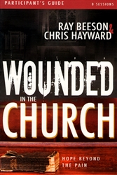 Wounded in the Church Participant's Guide by Ray Beeson and Chris Hayward