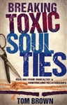 Breaking Toxic Soul Ties by Tom Brown