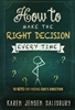 How to Make the Right Decision Every Time by Karen Jensen Salisbury