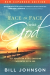 Face to Face With God Expanded Edition by Bill Johnson