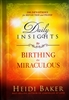 Daily Insights to Birthing the Miraculous by Heidi Baker