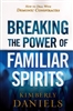 Breaking the Power of Familiar Spirits by Kimberly Daniels