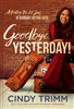 Goodbye, Yesterday! by Cindy Trimm