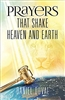 Prayers that Shake Heaven and Earth by Daniel Duval