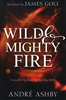 Wild and Mighty Fire by Andre Ashby