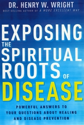 Exposing the Spiritual Roots of Disease by Henry Wright